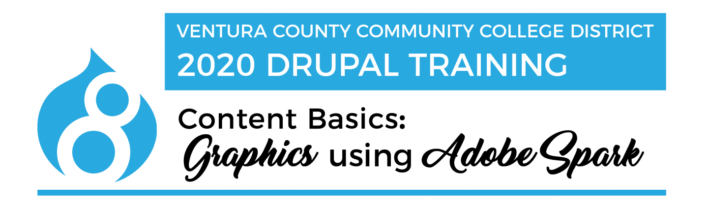 "Title header with Drupal 8 logo that says ""Ventura County Community College District 2020 Drupal Training Content Basics: Graphics using Adobe Spark"""