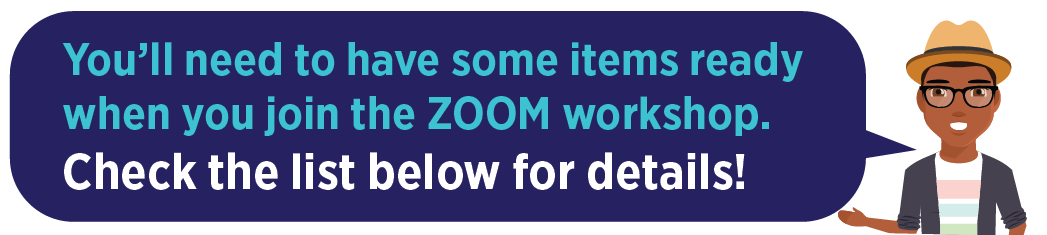 have these items ready before you join the zoom workshop