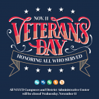 Nov. 11 Veterans Day Honoring All Who Served. All VCCCD campuses and district administrative center will be closed Wednesday, November 11.