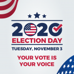 2020 Election Day. Tuesday, November 3. Your vote is your voice.