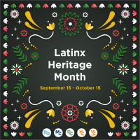Latinx Heritage Month September 15th 2020 - October 15 2020.