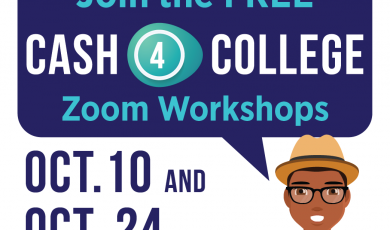 Graphic with a person and a speech bubble that reads: Need money for college? Join the FREE Cash 4 College zoom workshops Oct. 10 and Oct. 24
